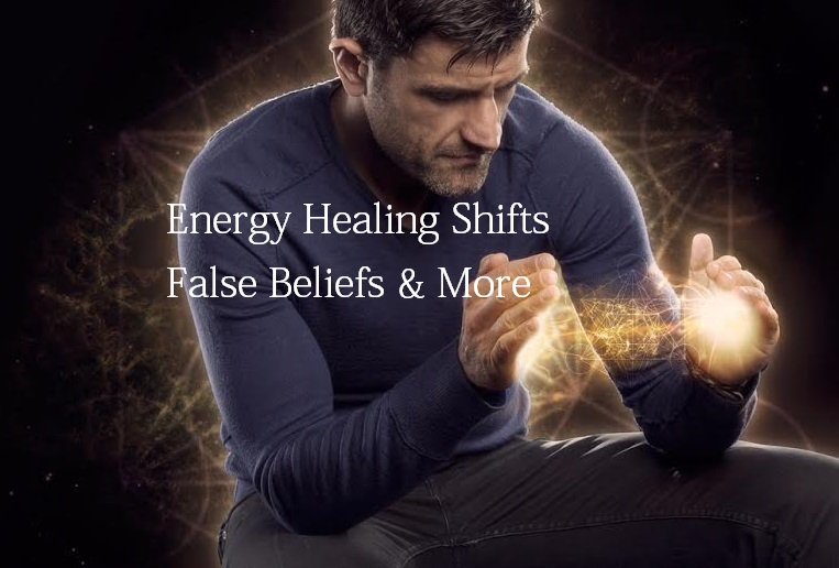 Energy Healing Shifts False Beliefs & More
