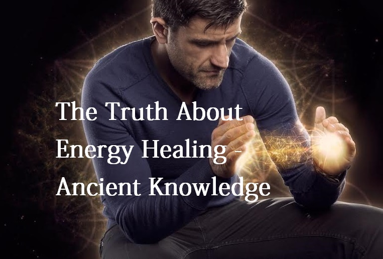 The Truth About Energy Healing – Ancient Knowledge