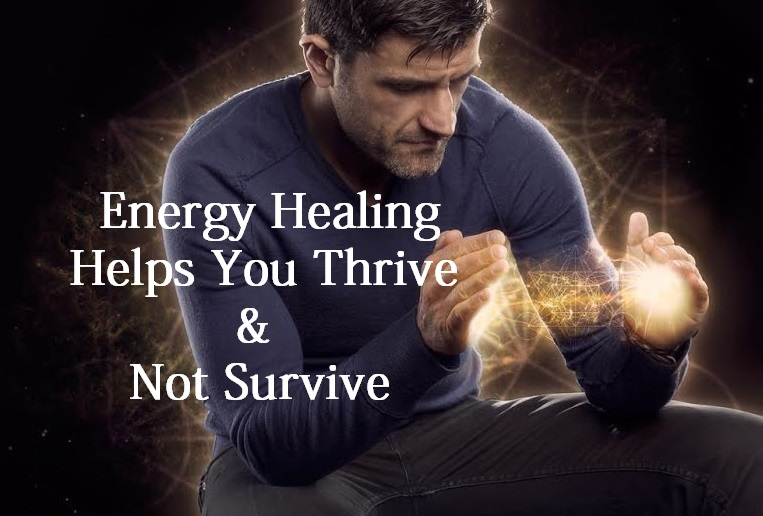 Energy healing helps you thrive & not survive