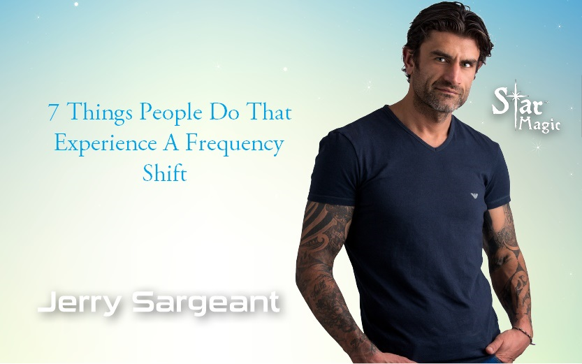 7 Things People Do That Experience A Frequency Shift by Jerry Sargeant