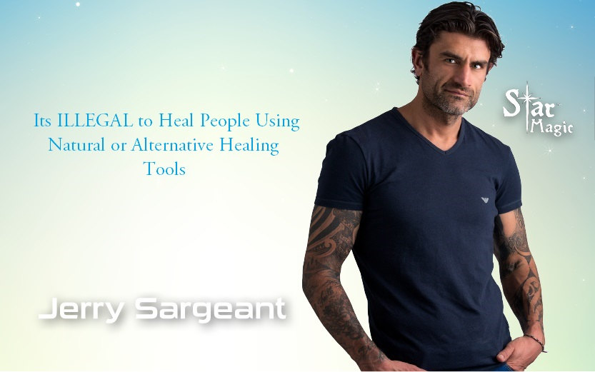 Its ILLEGAL to Heal People Using Natural or Alternative Healing Tools by Jerry Sargeant