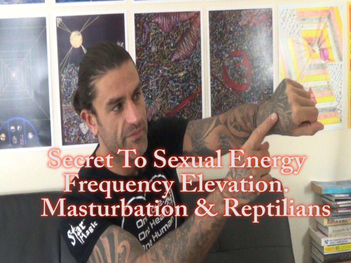 Secret to sexual energy, frequency elevation, masturbation & reptilians