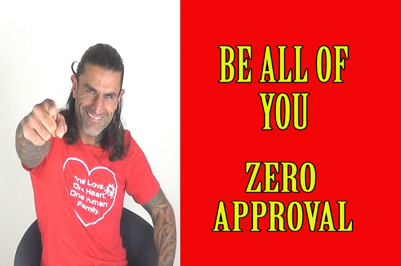BE All Of YOU – Zero Approval – Be Authentic & Unleash Your Power Within