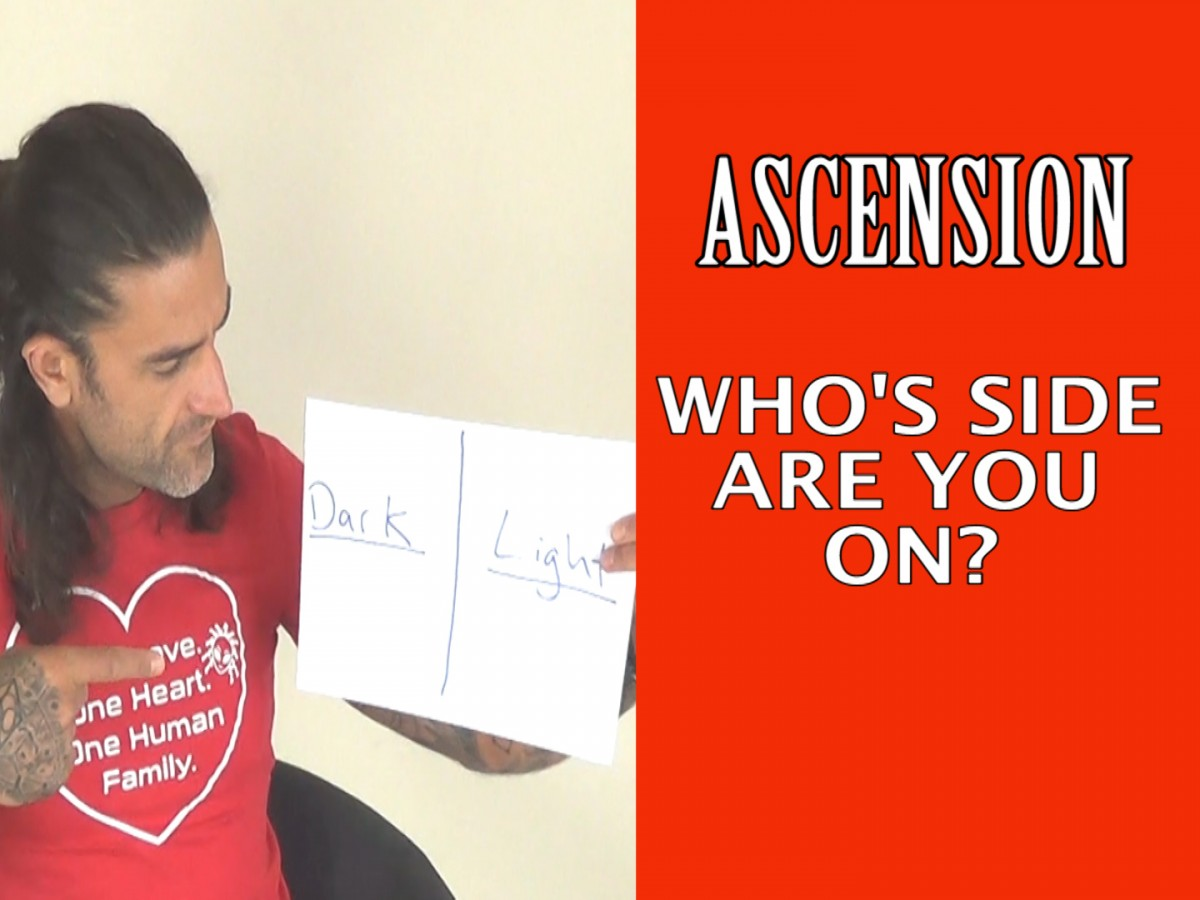 Ascension Process (DARK or LIGHT/GOOD or EVIL) Who's side are you on?