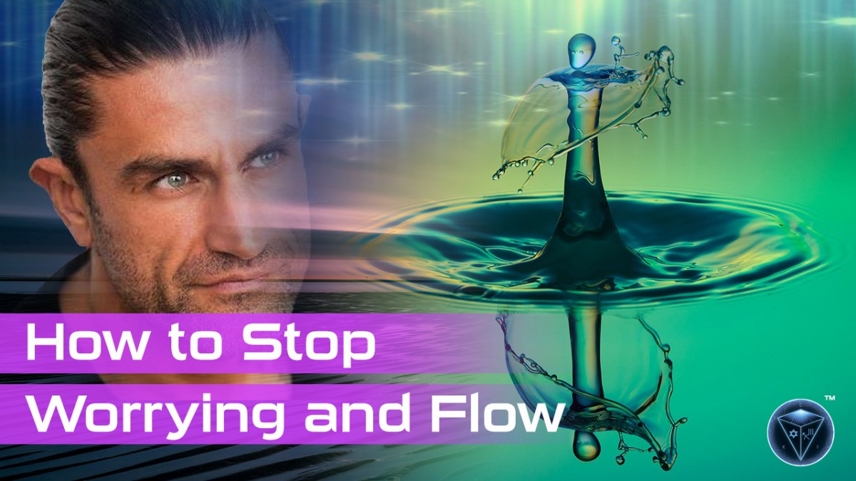 how to stop worrying and flow
