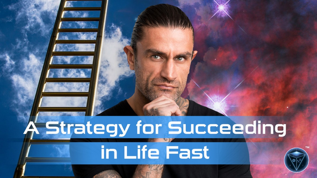 A Strategy for Succeeding In Life Fast