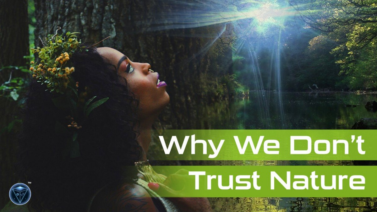 Why Don't We Trust Nature And How To Change That