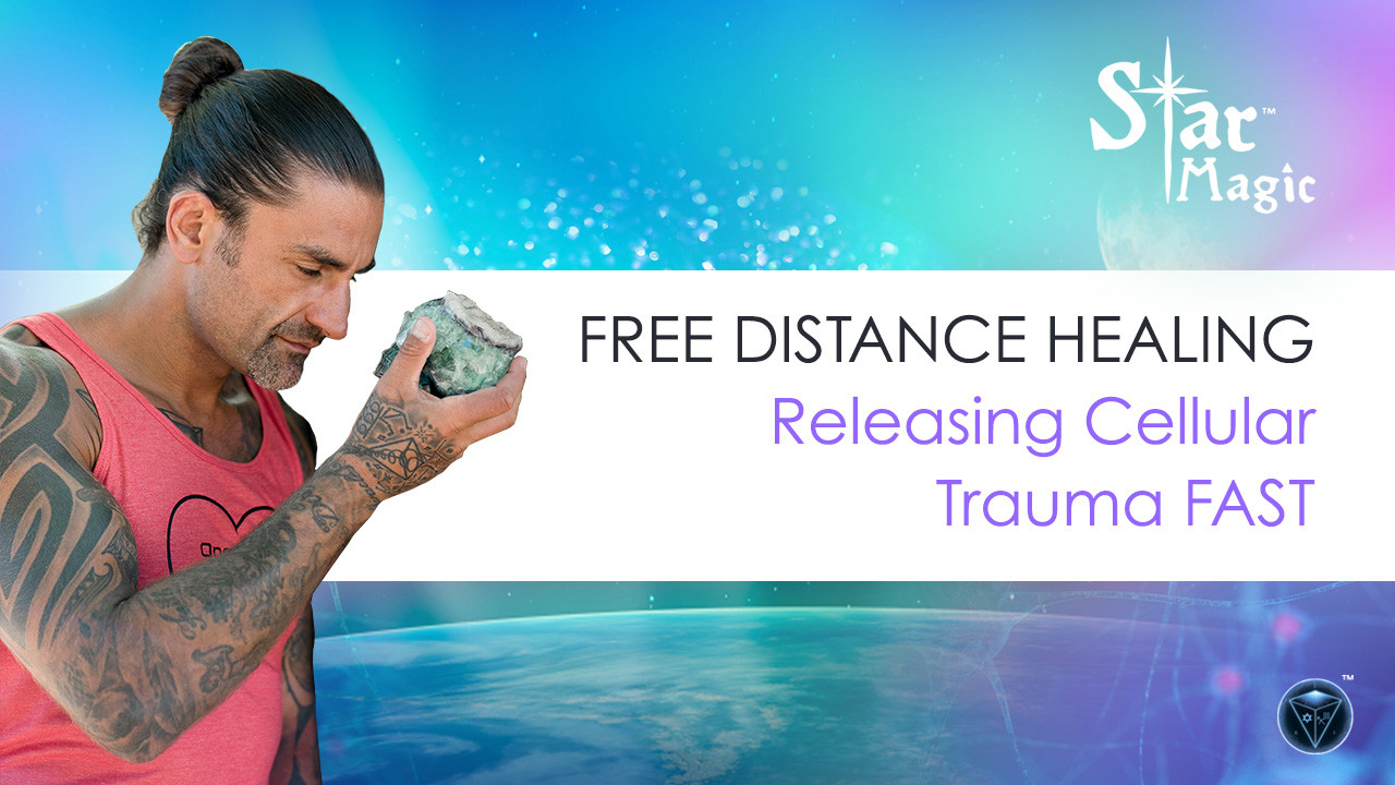 Distance Healing – Releasing Cellular Trauma FAST