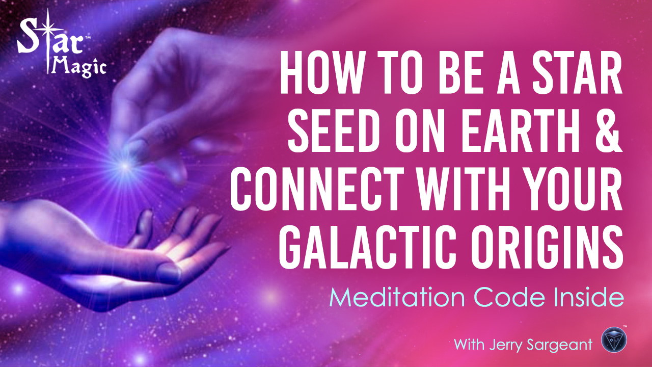 How to be a STAR SEED on Earth & Connect with Your Galactic Origins. CODE INSIDE