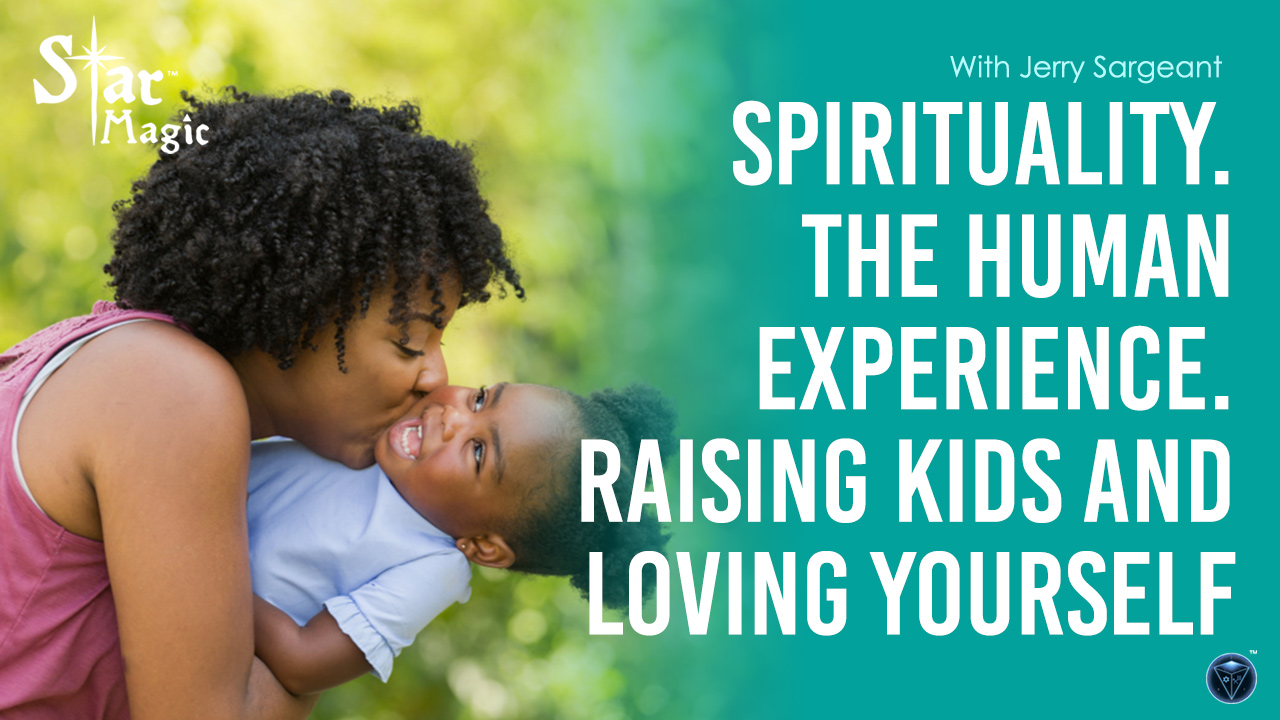 Video – Spirituality. The Human Experience. Raising Kids and Loving Yourself