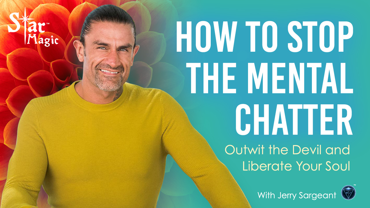 Video: How to Stop the Mental Chatter, Outwit the Devil and Liberate Your Soul