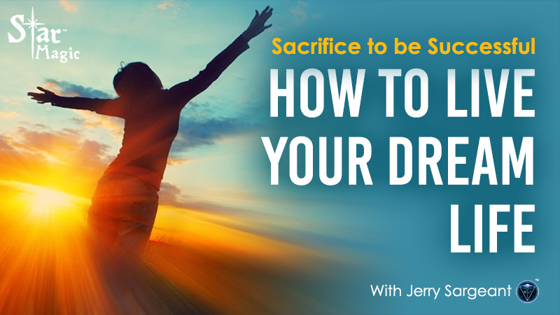 Sacrifice to be Successful – How To Live Your Dream Life