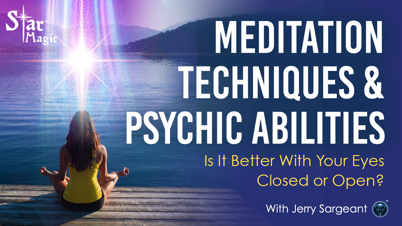 Meditation Techniques & Psychic Abilities – Eyes Open or Closed?