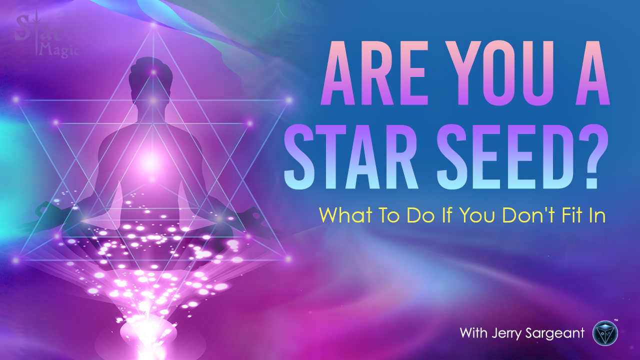 Are You a Star Seed? What To Do If You Don't Fit In