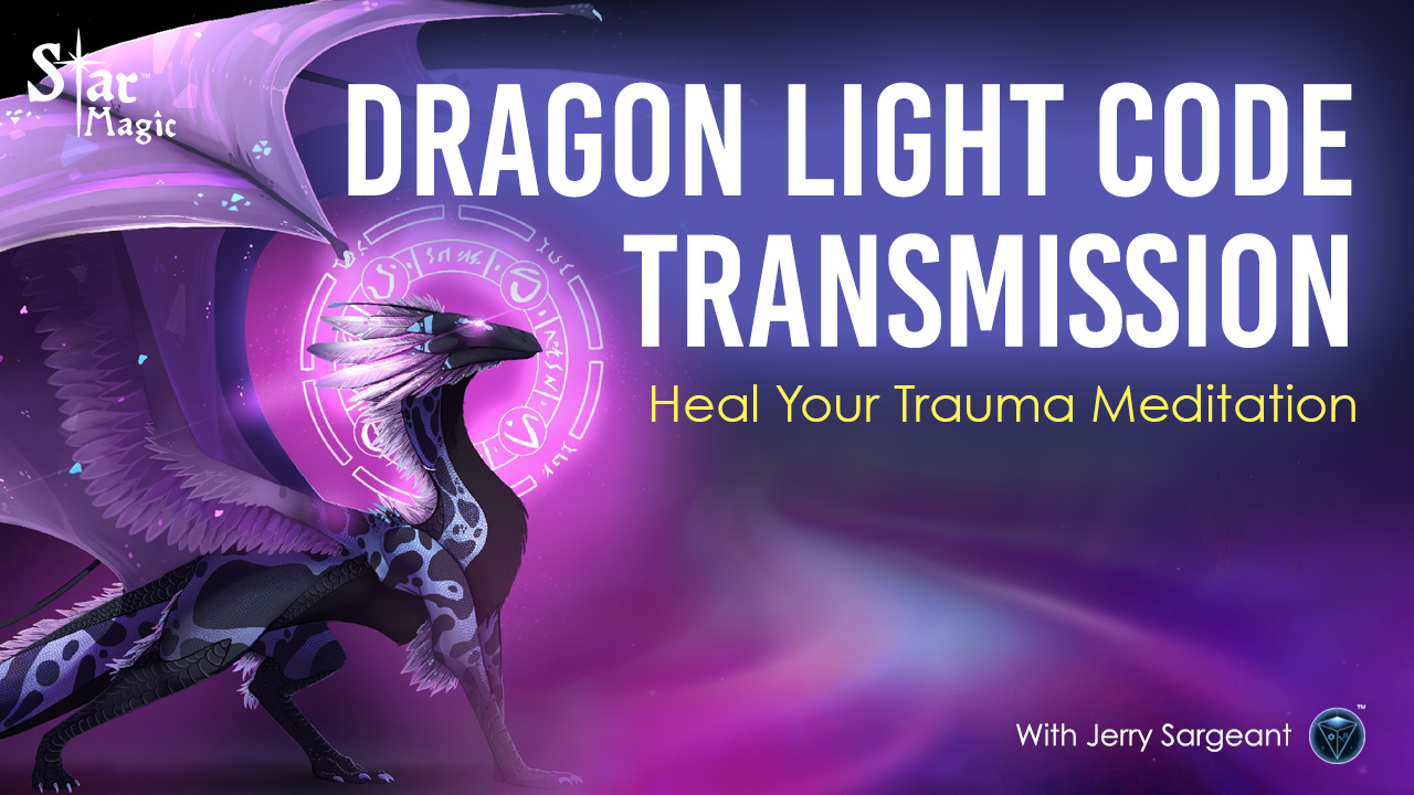 VIDEO: Heal Your Trauma Meditation – Dragon Light Code Transmission