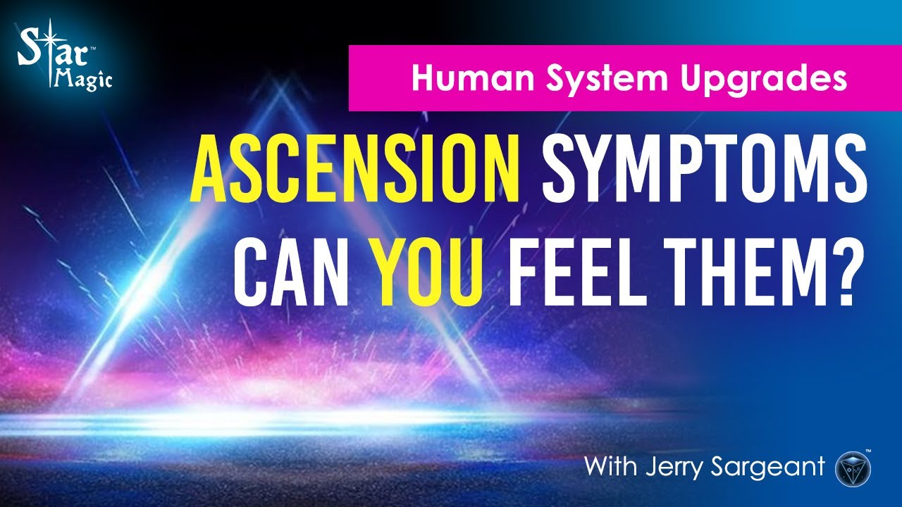 VIDEO: Ascension Symptoms & Human System Upgrades