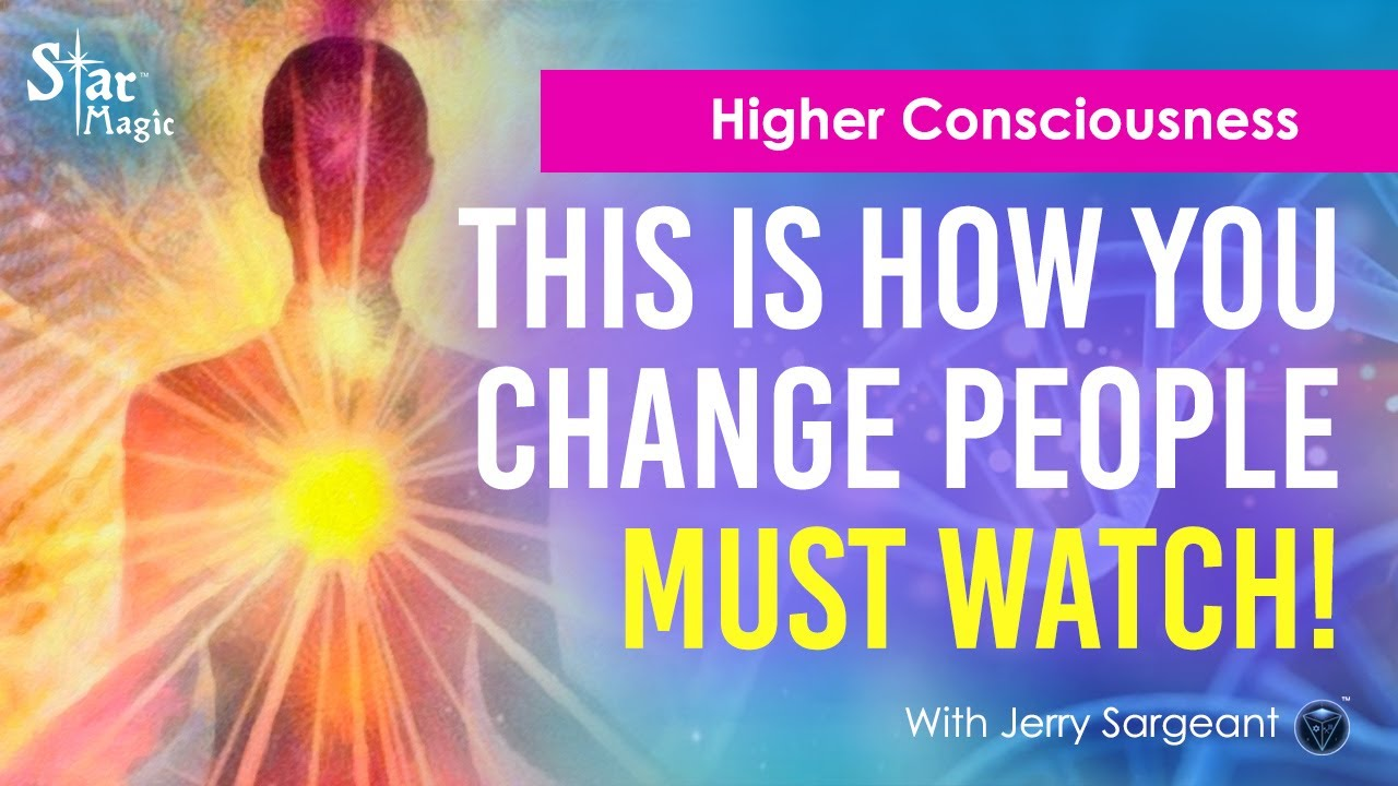VIDEO: Higher Consciousness | Change The People In Your Life