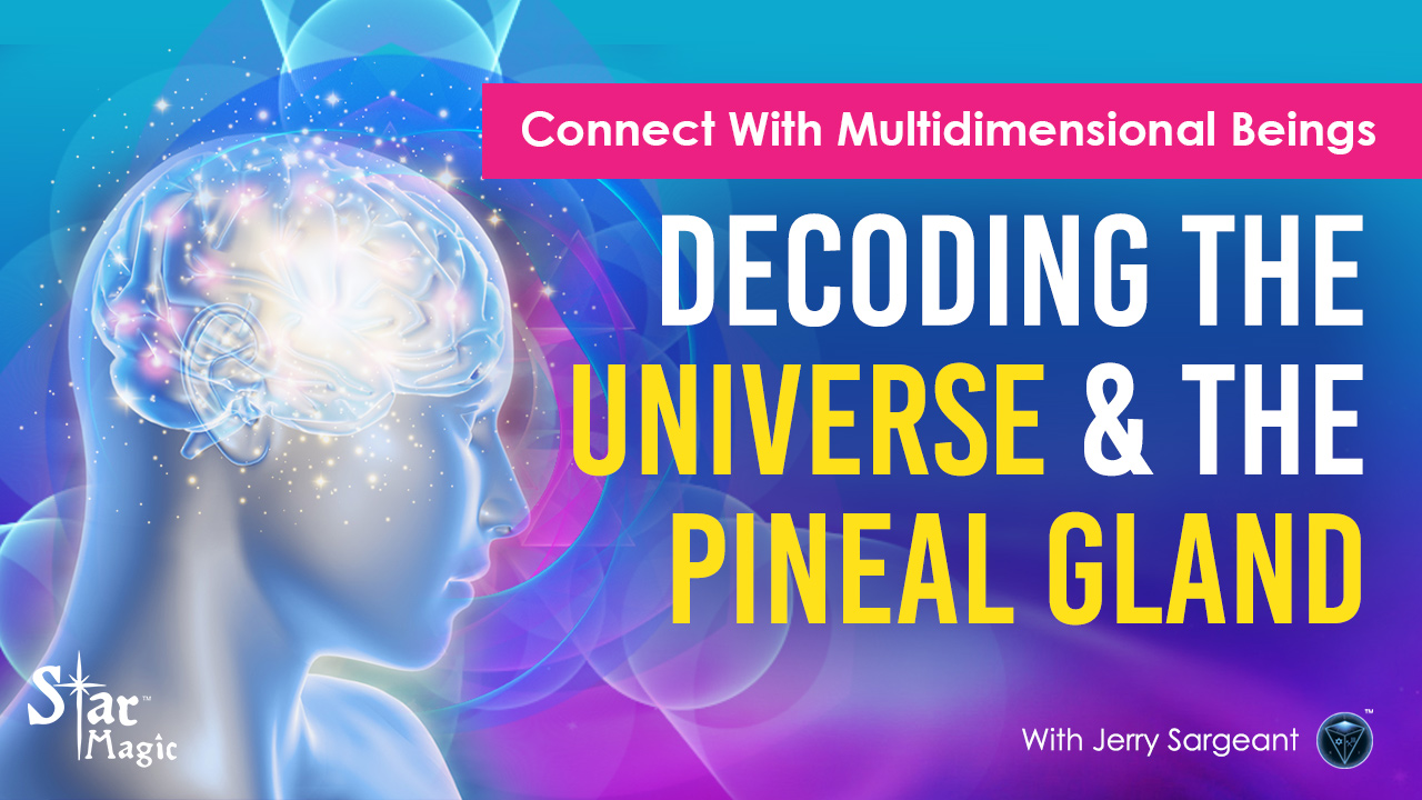 Decoding The Universe | Pineal Gland & Connecting With Multidimensional Beings