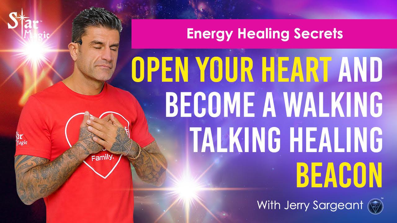 Energy Healing Secrets I Open Your Heart & Become A Walking Talking Healing Beacon