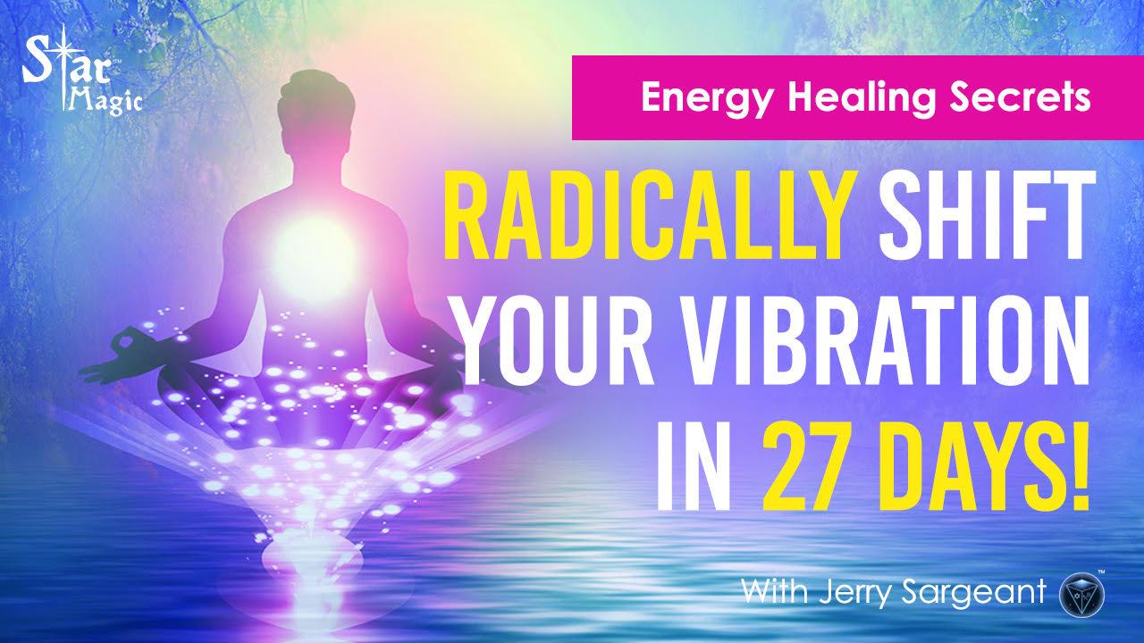 Energy Healing Secrets I Radically Shift Your Vibration In 27 Days